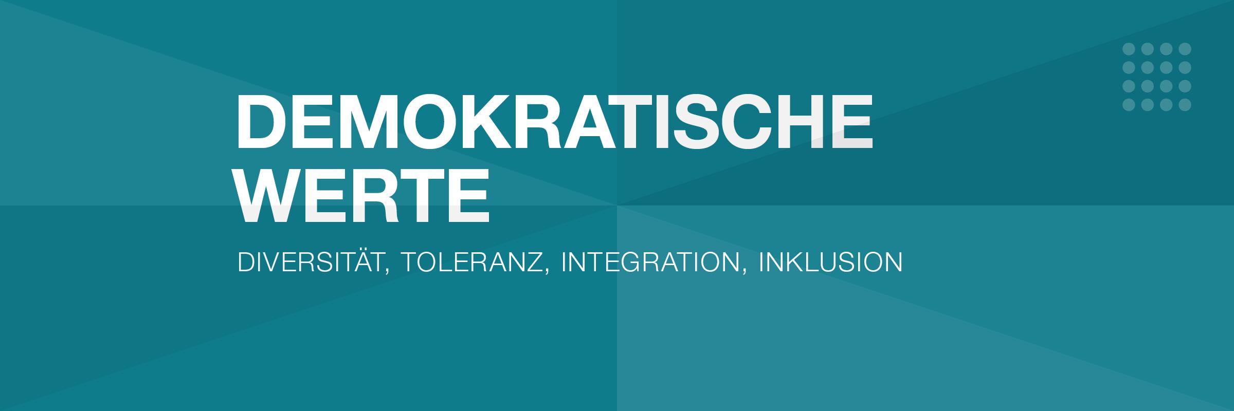 Demokratische Werte - Diversität, Toleranz, Integration, Inklusion